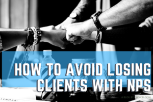 How to Avoid Losing Clients with Net Promoter Score
