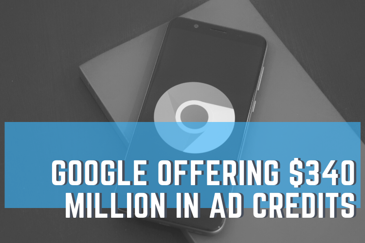 Google Is Giving Away $340 Million Worth of Ad Credits