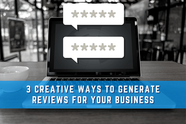 3 Creative Ways to Generate Reviews