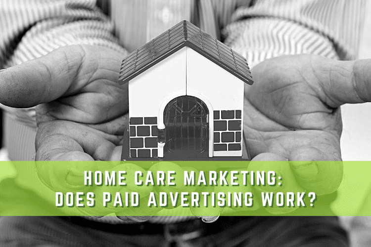 """Graphic Header with Text """"Home Care Marketing - Does Paid Advertising Work?"""""""